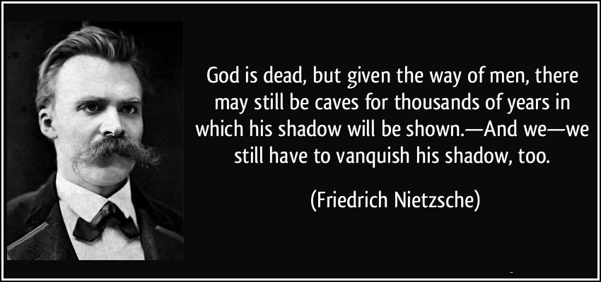 quote-god-is-dead-but-given-the-way-of-men-there-may-still-be-caves-for-thousands-of-years-in-which-his-friedrich-nietzsche-308722 (1)